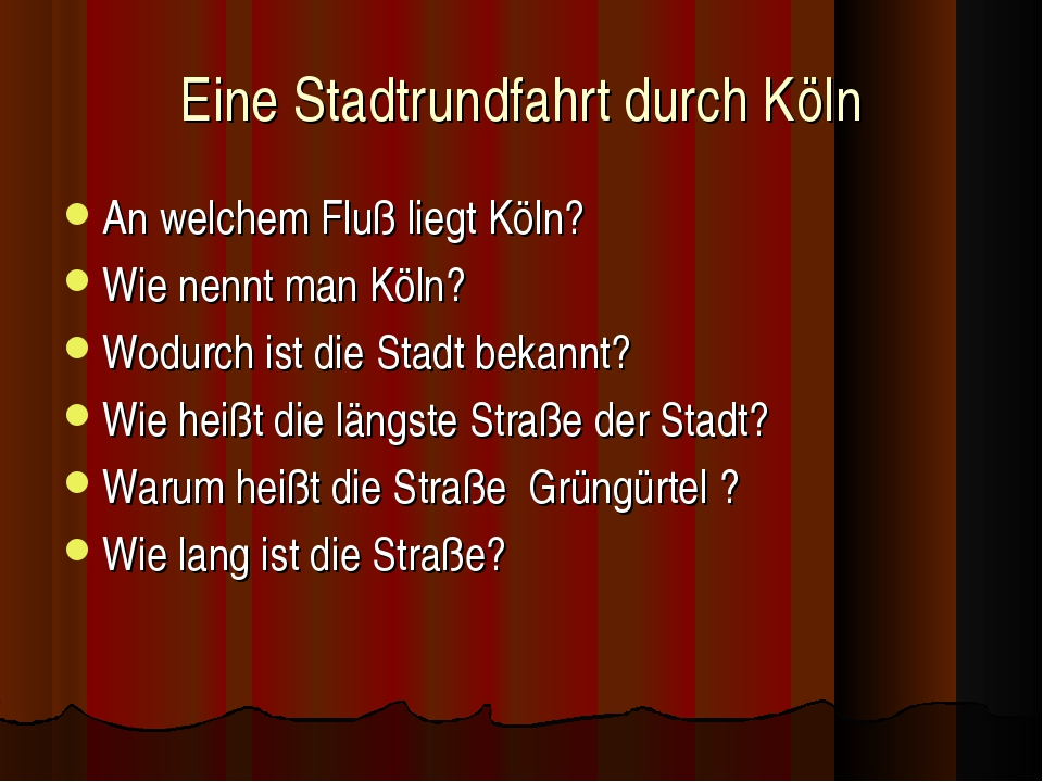 Eine Stadtrundfahrt durch Köln An welchem Fluß liegt Köln? Wie nennt man Köln...