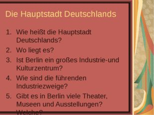 Die Hauptstadt Deutschlands Wie heißt die Hauptstadt Deutschlands? Wo liegt e