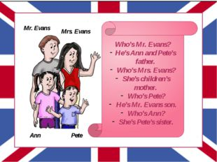 Who's Mr. Evans? He's Ann and Pete's father. Who's Mrs. Evans? She's childre