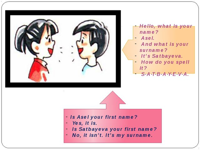 Hello, what is your name? Asel. And what is your surname? It's Satbayeva. Ho...