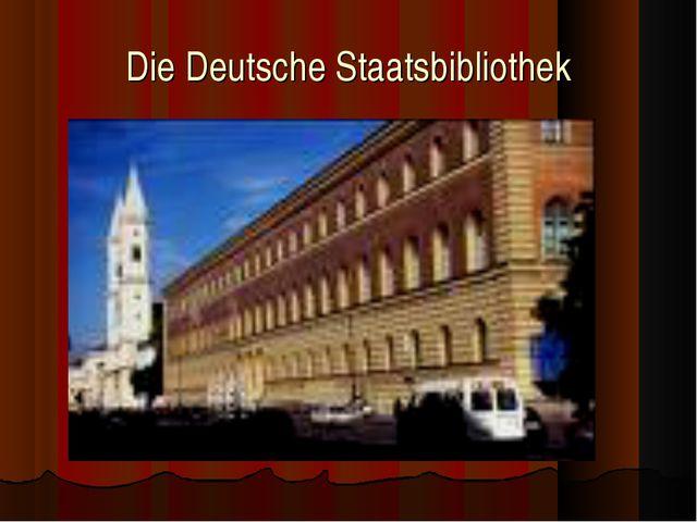 Die Deutsche Staatsbibliothek