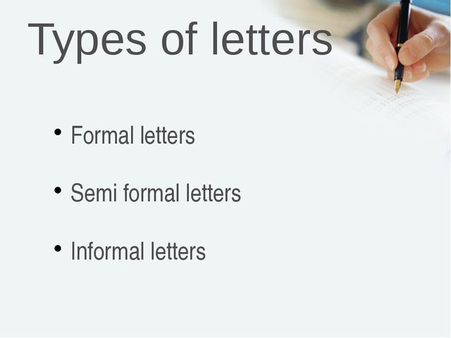 Types of letters Formal letters Semi formal letters Informal letters