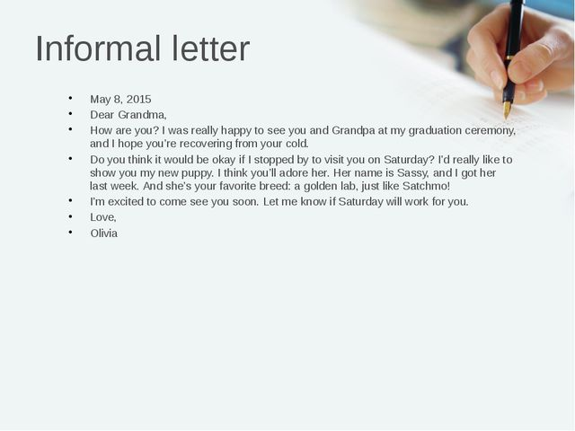 Informal letter May 8, 2015 Dear Grandma, How are you? I was really happy to...