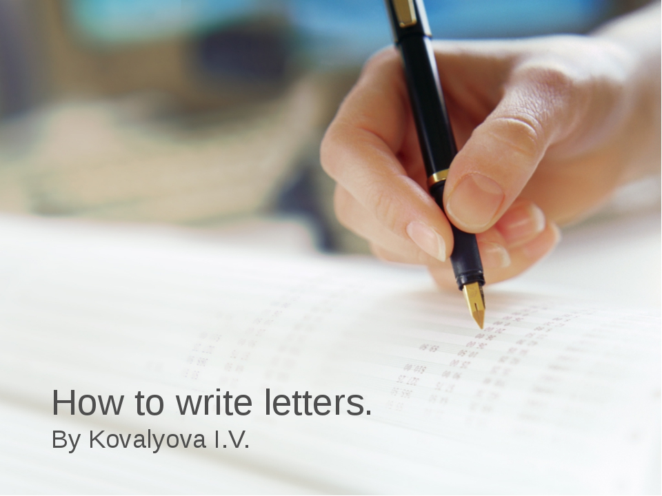 By Kovalyova I.V. How to write letters.