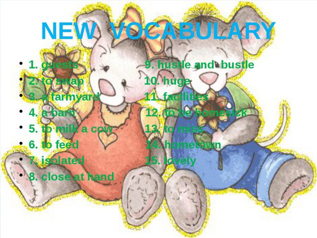 NEW VOCABULARY 1. guests 9. hustle and bustle 2. to swap 10. huge 3. a farmya...