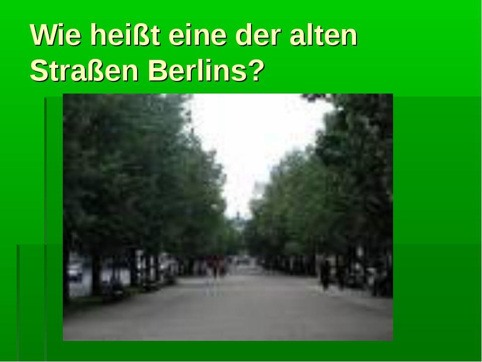 Wie heißt eine der alten Straßen Berlins?
