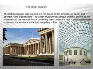 The British Museum The British Museum was founded in 1753 based on the colle