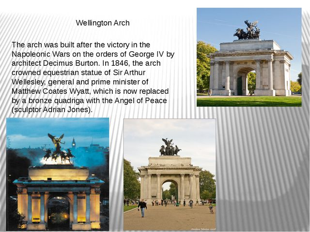 Wellington Arch The arch was built after the victory in the Napoleonic Wars...