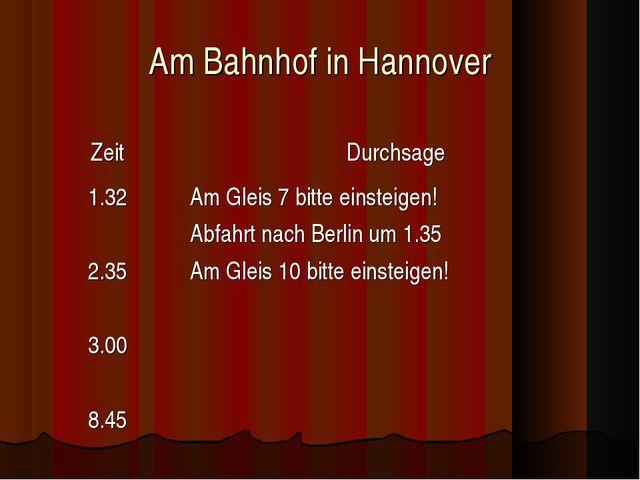 Am Bahnhof in Hannover ZeitDurchsage 1.32 2.35 3.00 8.45 Am Gleis 7 bitte e...