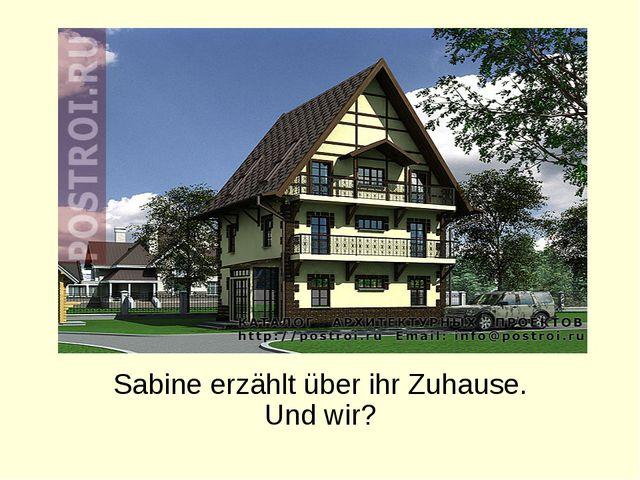 Sabine erzählt über ihr Zuhause. Und wir?