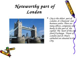 Noteworthy part of London City is the oldest part of London ,it's financial a