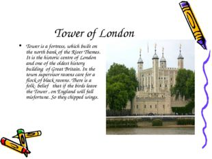 Tower of London Tower is a fortress, which built on the north bank of the Riv