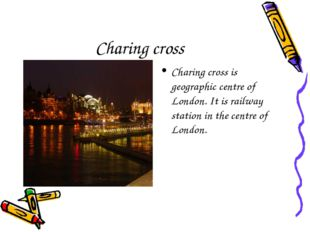 Charing cross Charing cross is geographic centre of London. It is railway sta