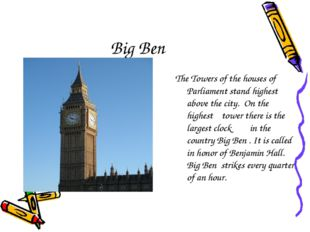 Big Ben The Towers of the houses of Parliament stand highest above the city.