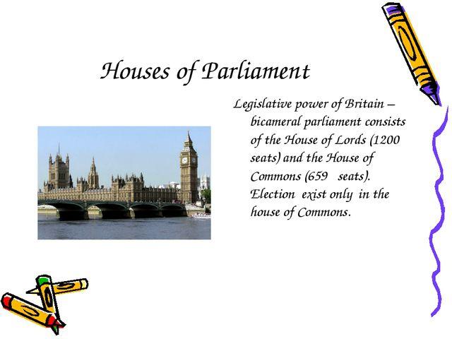 Houses of Parliament Legislative power of Britain –bicameral parliament consi...
