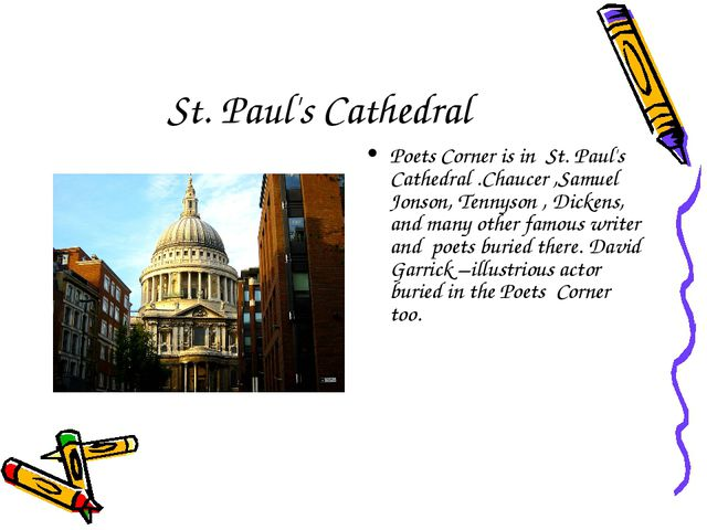 St. Paul's Cathedral Poets Corner is in St. Paul's Cathedral .Chaucer ,Samuel...
