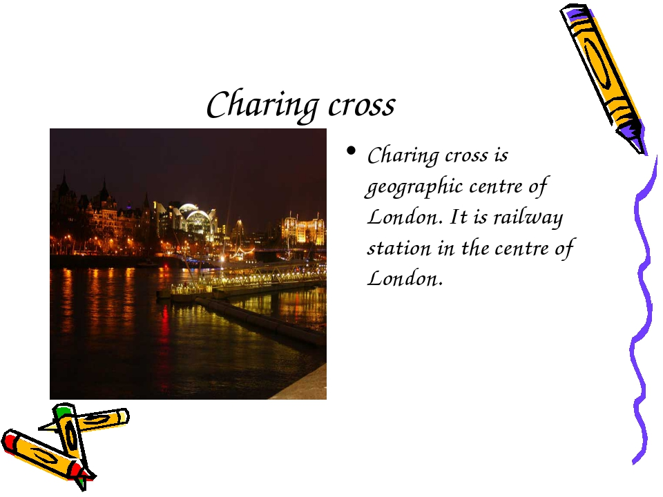 Charing cross Charing cross is geographic centre of London. It is railway sta...