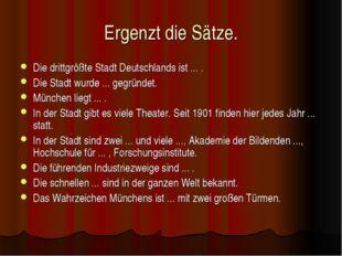 Ergenzt die Sätze. Die drittgrößte Stadt Deutschlands ist ... . Die Stadt wur