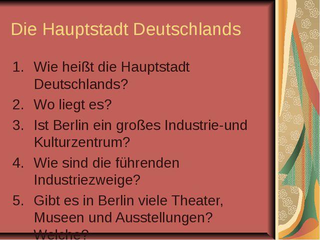 Die Hauptstadt Deutschlands Wie heißt die Hauptstadt Deutschlands? Wo liegt e...