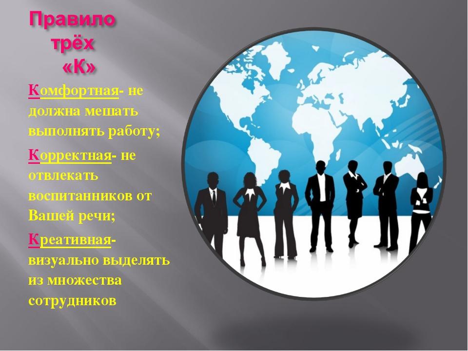 Комфортная- не должна мешать выполнять работу; Корректная- не отвлекать воспи...