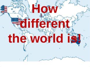 How different the world is!