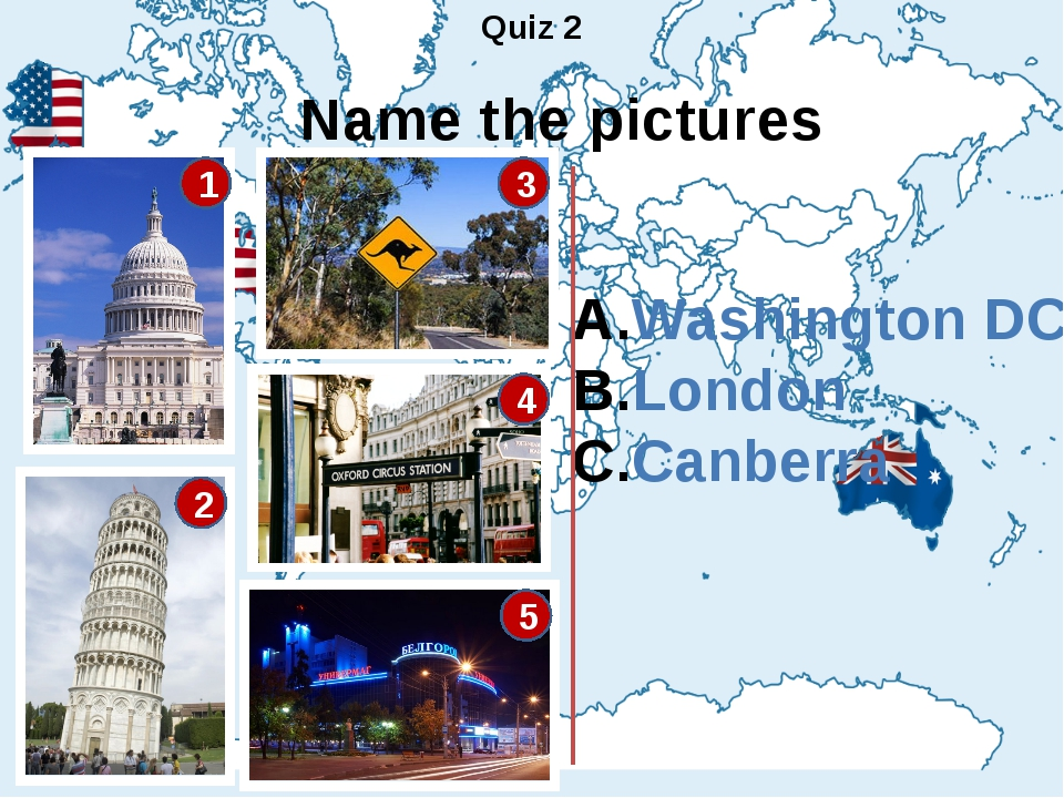 Quiz 2 Name the pictures Washington DC London Canberra 1 2 3 4 5
