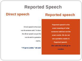Reported Speech Direct speech Reported speech Direct speech is the exact word