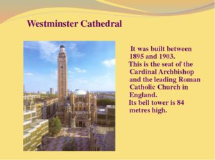 Westminster Cathedral It was built between 1895 and 1903. This is the seat of
