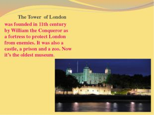 The Tower of London was founded in 11th century by William the Conqueror as a