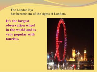 The London Eye has become one of the sights of London. It's the largest obse