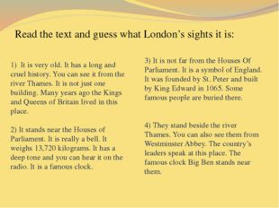 Read the text and guess what London's sights it is: 1) It is very old. It ha