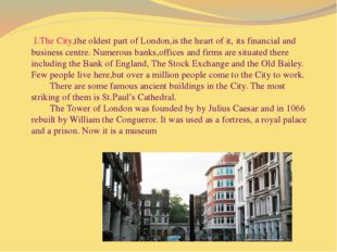 I.The City,the oldest part of London,is the heart of it, its financial and b