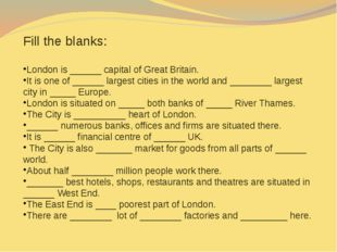 Fill the blanks: London is ______ capital of Great Britain. It is one of ___
