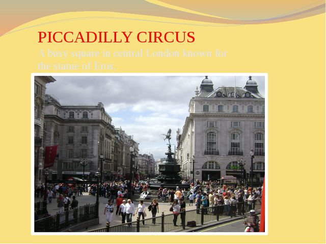 PICCADILLY CIRCUS A busy square in central London known for the statue of Er...