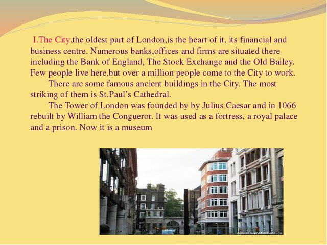 I.The City,the oldest part of London,is the heart of it, its financial and b...