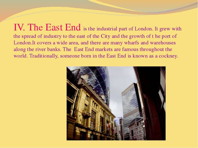 IV. The East End is the industrial part of London. It grew with the spread o...