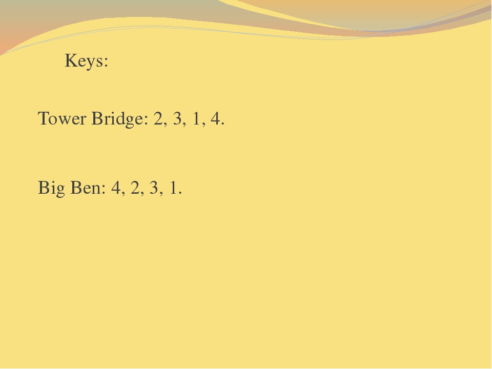 Keys: Tower Bridge: 2, 3, 1, 4. Big Ben: 4, 2, 3, 1.
