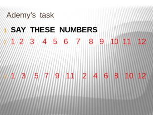Ademy's task SAY THESE NUMBERS 1 2 3 4 5 6 7 8 9 10 11 12 1 3 5 7 9 11 2 4 6