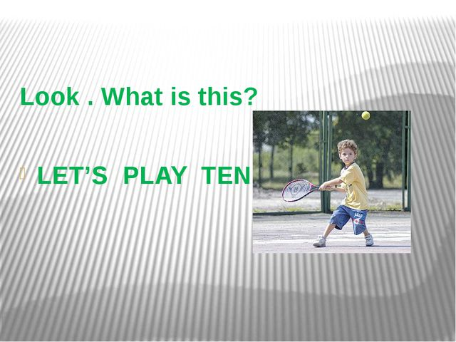 Look . What is this? LET'S PLAY TENNIS!