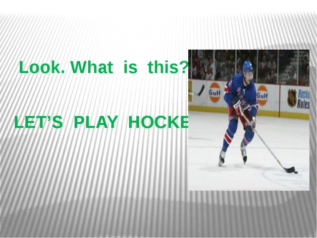Look. What is this? LET'S PLAY HOCKEY!