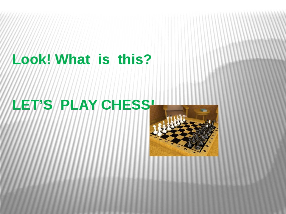 Look! What is this? LET'S PLAY CHESS!