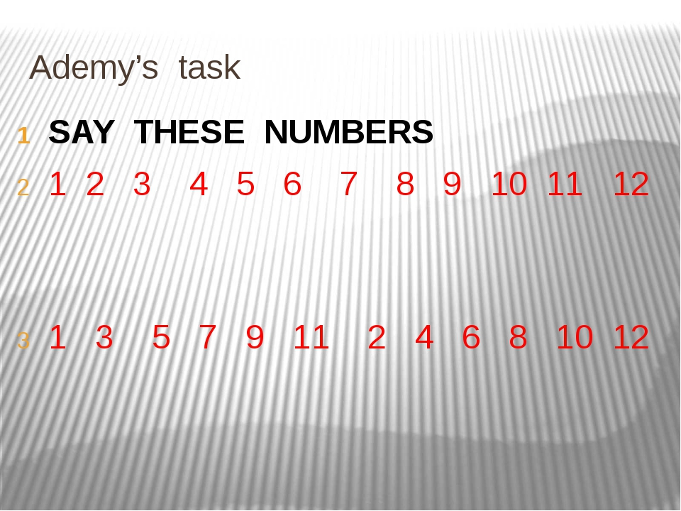 Ademy's task SAY THESE NUMBERS 1 2 3 4 5 6 7 8 9 10 11 12 1 3 5 7 9 11 2 4 6...