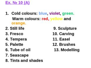 Ex. № 10 (A) Cold colours: blue, violet, green. Warm colours: red, yellow and