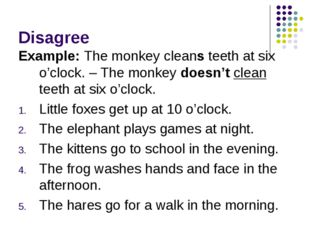 Disagree Example: The monkey cleans teeth at six o'clock. – The monkey doesn'