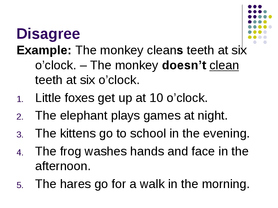 Disagree Example: The monkey cleans teeth at six o'clock. – The monkey doesn'...