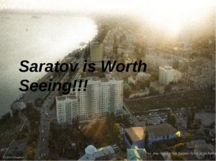 Saratov is Worth Seeing!!! You may listen to the Saratov hymn or go further M