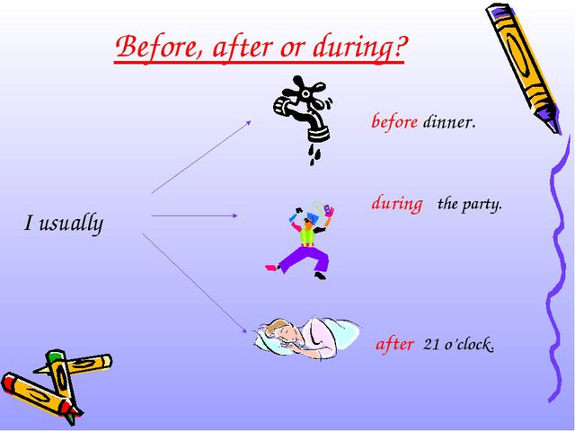 Before, after or during? I usually before dinner. during the party. after 21...