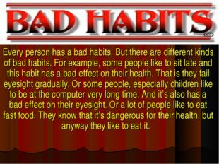 Every person has a bad habits. But there are different kinds of bad habits. F