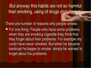 But anyway this habits are not so harmful than smoking, using of drugs and a