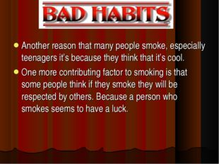 Another reason that many people smoke, especially teenagers it's because they